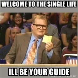 Welcome to Whose Line - Welcome to the siNgle life Ill be your guide