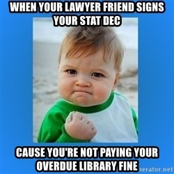yes baby 2 - When your lawyer friend signs your stat dec Cause yoU're Not paying your overdue library fine