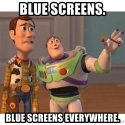 Toy story - BLUE SCREENS. BLUE SCREENS EVERYWHERE.