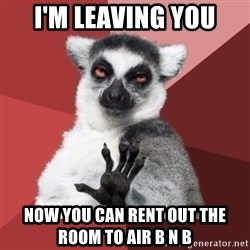 Chill Out Lemur - I'm leaving you Now you can rent out the room to air b n b