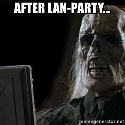 OP will surely deliver skeleton - After lan-party...