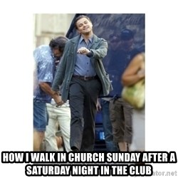 Leonardo DiCaprio Walking - How I walk in church Sunday after a Saturday night in the club