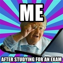 old lady - Me After studying for an exam
