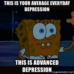Advanced Darkness - This is your average everyday depression This is advanced depression