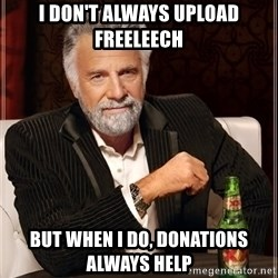 I Dont Always Troll But When I Do I Troll Hard - i don't always upload freeleech but when i do, donations always help