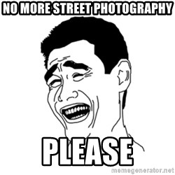 FU*CK THAT GUY - no more street photography please