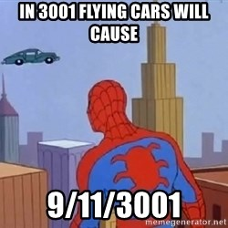 Spiderman Flying Car - in 3001 flying cars will cause 9/11/3001