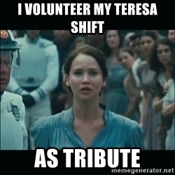 I volunteer as tribute Katniss - I volunteer my teresa shift as tribute