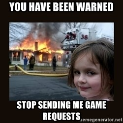 burning house girl - you have been warned stop sending me game requests