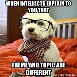 hipster dog - When intellects explain to you that Theme and topic are different