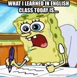 Spongebob What I Learned In Boating School Is - WHAT I LEARNED IN ENGLISH CLASS TOday IS....