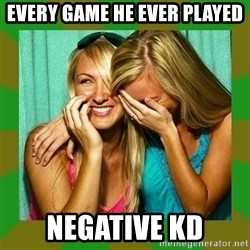 Laughing Girls  - Every Game He Ever Played Negative KD