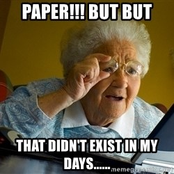 Internet Grandma Surprise - paper!!! but but that didn't exist in my days......