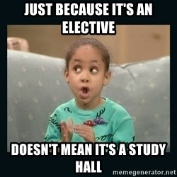 Raven Symone - JUST BECAUSE IT'S AN ELECTIVE DOESn'T MEAN IT'S A STUDY HALL