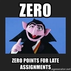 The Count from Sesame Street - ZERO ZERO POINTS FOR LATE ASSIGNMENTS