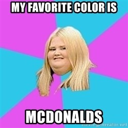 Fat Girl - my favorite color is Mcdonalds