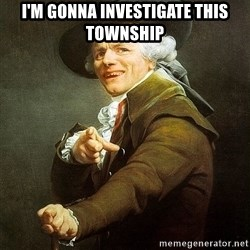 Ducreux - I'm gonna investigate this township