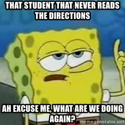 Tough Spongebob - that student that never reads the directions ah excuse me, what are we doing again?
