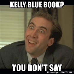 Nick Cage - Kelly Blue Book? You don't say