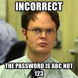 Dwight Meme - Incorrect The password is abc not 123