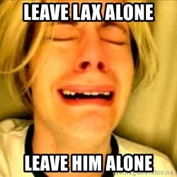Leave Brittney Alone - Leave Lax alone leave him alone