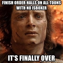 Frodo  - finish order halls on all toons with no isboxer it's finally over