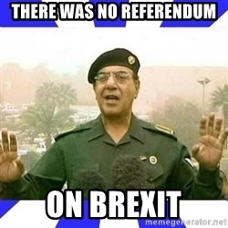 Comical Ali - There was no reFerendum On brexit