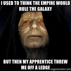 Star Wars Emperor - I used to think the empire would rule the galaxy but then my apprentice threw me off a ledge