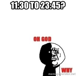 Oh god why - 11:30 to 23:45?