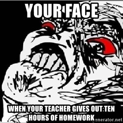 Omg Rage Face - Your face When youR teacher gives out ten hours of homework