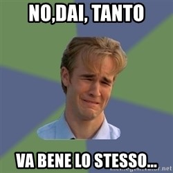 Sad Face Guy - No,dai, tanto va bene lo stesso...