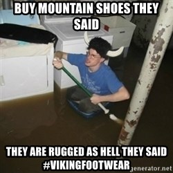 it'll be fun they say - Buy mountain shoes they said they are rugged as hell they said #vikingfootwear