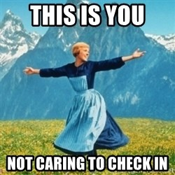 Sound Of Music Lady - This is you  Not caring to check in