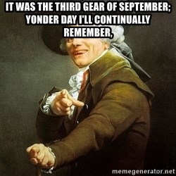 Ducreux - It was the third gear of September; yonder day I'll continually remember,