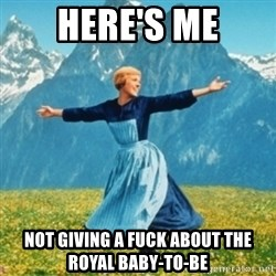 Sound Of Music Lady - Here's me not giving a fuck about the royal baby-to-be