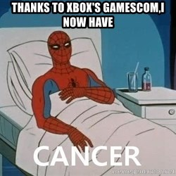 Cancer Spiderman - thanks to xbox's gamescom,i now have
