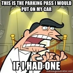 Timmy turner's dad IF I HAD ONE! - This Is the parking pass i would put on my car If I had one