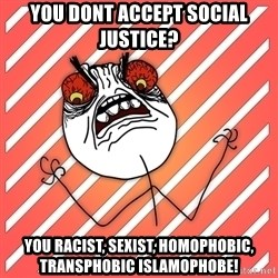 iHate - You dont accept social justice? You racist, sexist, homophobic, transphobic Islamophobe!