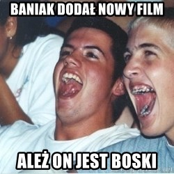 Immature high school kids - baniak dodał nowy film ależ on jest boski
