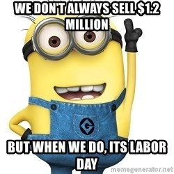 Despicable Me Minion - we don't always sell $1.2 million but when we do, its labor day
