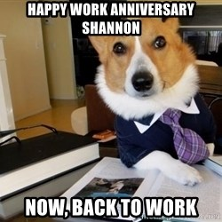 Dog Lawyer - happy work anniversary shannon now, back to work