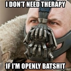 Bane - I don't need therapy If I'm openly batshit