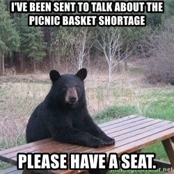 Patient Bear - I've been sent to talk about the picnic basket shortage Please have a seat.