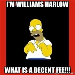 Homer retard - I'm williams harlow What is a decent fee!!!