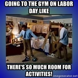 There's so much more room - going to the gym on labor day like there's so much room for activities!