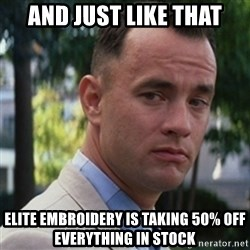 forrest gump - And just like that Elite Embroidery is taking 50% 0ff everything in stock