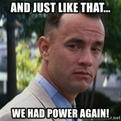 forrest gump - And just like that... We had power again!