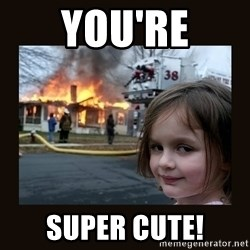 burning house girl - You're Super cute!