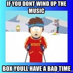 super cool ski instructor - if you dont wind up the music  box youll have a bad time