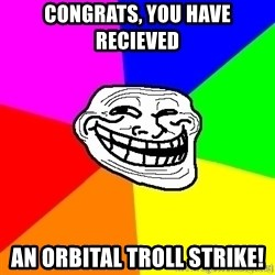 troll face1 - congrats, you have recieved an orbital troll strike!